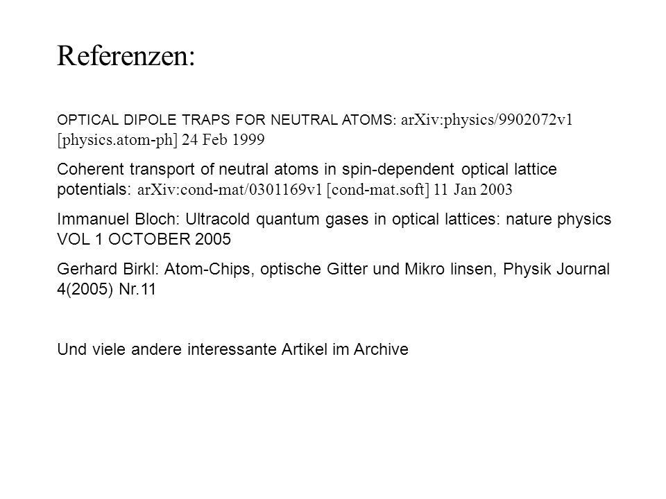 Referenzen: OPTICAL DIPOLE TRAPS FOR NEUTRAL ATOMS: arXiv:physics/9902072v1 [physics.atom-ph] 24 Feb 1999.